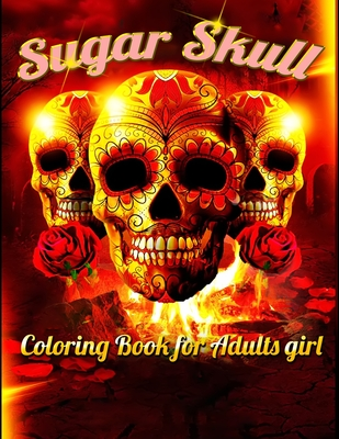 Sugar Skull Coloring Book for Adults girl: Best Coloring Book with Beautiful Gothic Women, Fun Skull Designs and Easy Patterns for Relaxation