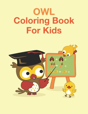 Owl Coloring Book For Kids: Best Coloring Book Gift For Kids Ages 4-8 9-12