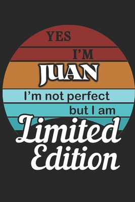 YES IM Juan Im not perfect but i am Limited Edition