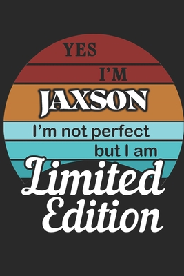 YES IM Jaxson Im not perfect but i am Limited Edition