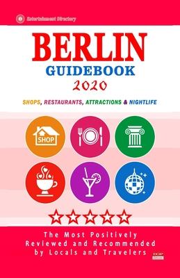 Berlin Guidebook 2020: Shops, Restaurants, Entertainment and Nightlife in Berlin, Germany (City Guidebook 2020)