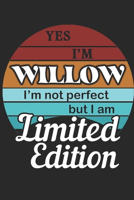 YES IM Willow Im not perfect but i am Limited Edition