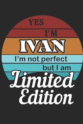 YES IM Ivan Im not perfect but i am Limited Edition