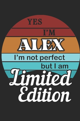 YES IM Alex Im not perfect but i am Limited Edition