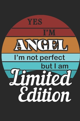 YES IM Angel Im not perfect but i am Limited Edition