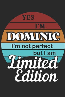 YES IM Dominic Im not perfect but i am Limited Edition