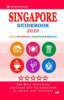 Singapore Guidebook 2020: Shops, Restaurants, Entertainment and Nightlife in Singapore (City Guidebook 2020)