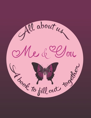 All about us me & you A book to fill out together: Valentines day gift idea for couples with different activities: Challenges, Memories, Q&A, Wishes Funny moments, What i love about you, First date and more. All inside this romantic purple butterfly cover