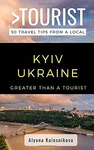 Greater Than a Tourist- Kyiv Ukraine: 50 Travel Tips from a Local