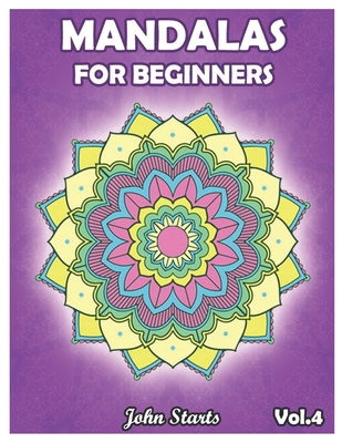 Mandalas For Beginners: Big Mandala Coloring Book for Adults 50 Detailed Mandalas for Relaxation and Stress Relief (Volume 4)