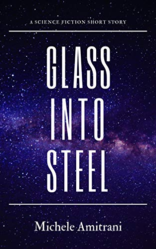 Glass Into Steel: A Science Fiction Short Story