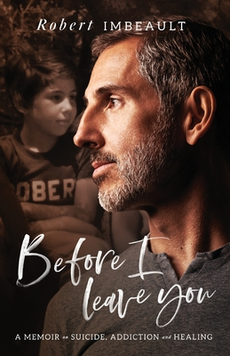 Before I Leave You: A Memoir on Suicide, Addiction and Healing