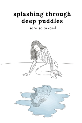 Splashing Through Deep Puddles: A Poetry Book On Self Doubt, Self Love, and More
