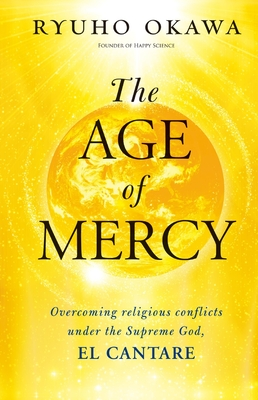 The Age of Mercy: Overcoming Religious Conflicts Under the Supreme God, El Cantare