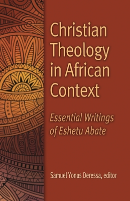 Christian Theology in African Context: Essential Writings of Eshetu Abate
