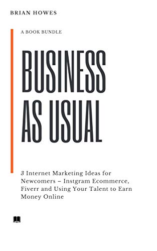Business As Usual: 3 Internet Marketing Ideas for Newcomers – Instgram Ecommerce, Fiverr and Using Your Talent to Earn Money Online