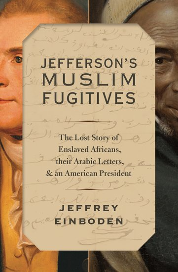 Jefferson's Muslim Fugitives: The Lost Story of Enslaved Africans, Their Arabic Letters, and an American President