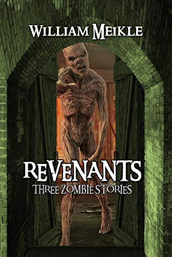 Revenants: Three Zombie Stories (The William Meikle Chapbook Collection 37)