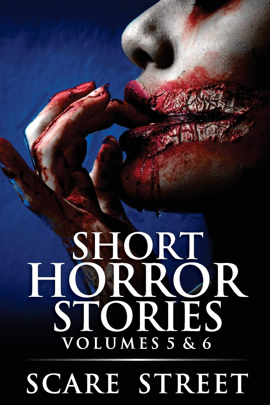 Short Horror Stories Volumes 5 & 6: Scary Ghosts, Monsters, Demons, and Hauntings