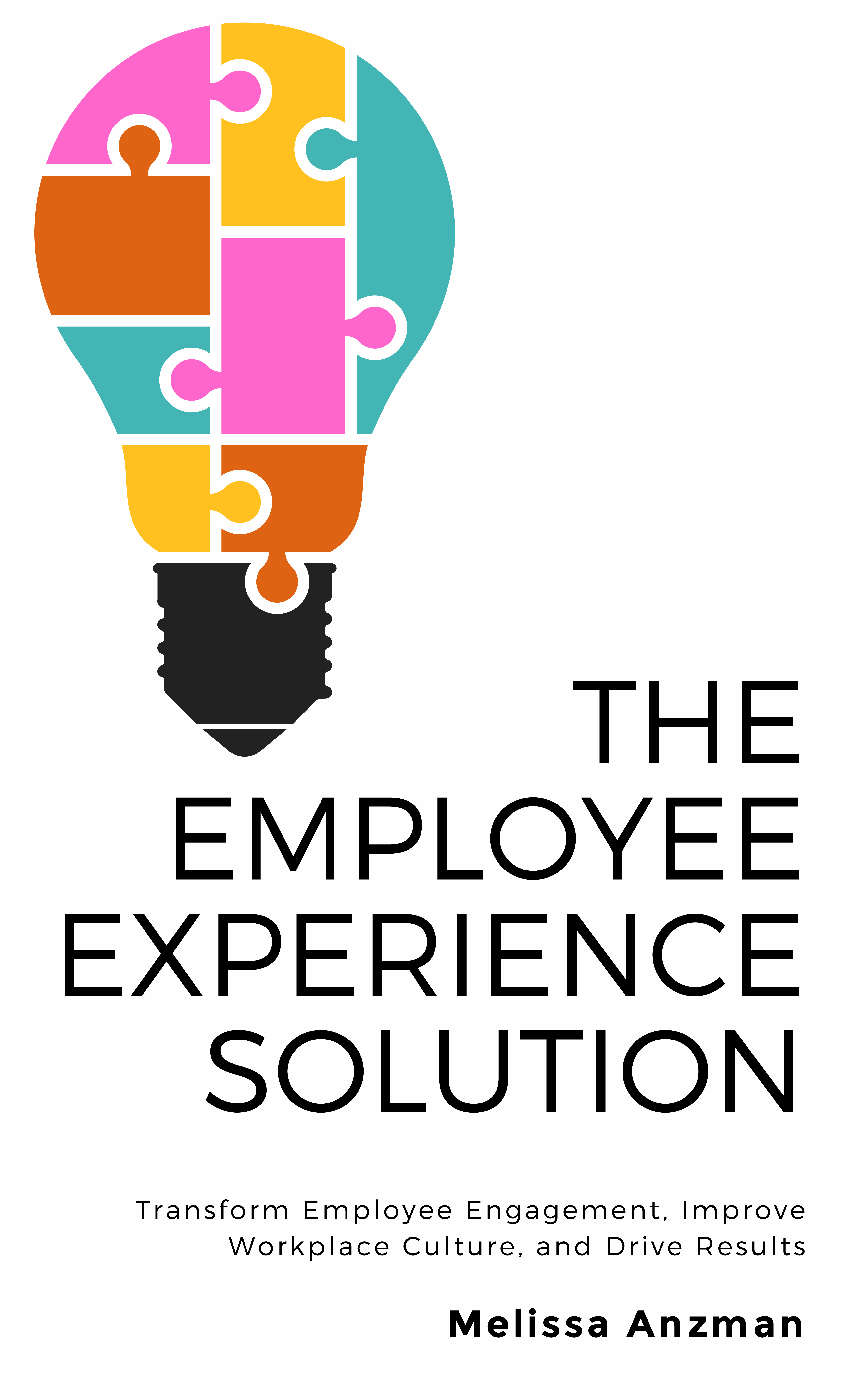 The Employee Experience Solution: Transform Employee Engagement, Improve Workplace Culture, and Drive Results