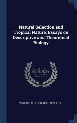 Natural Selection and Tropical Nature; Essays on Descriptive and Theoretical Biology