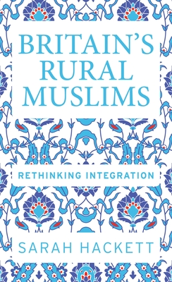 Britain's Rural Muslims: Rethinking Integration