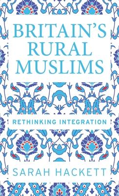 Britain's Rural Muslims: Rethinking Integration
