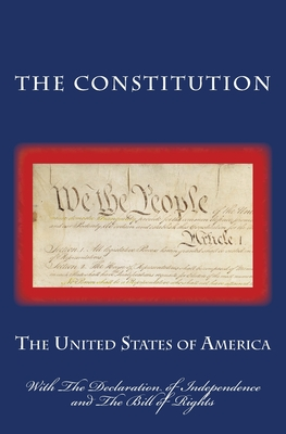 The Constitution: With The Declaration of Independence and The Bill of Rights