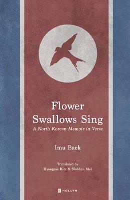 Flower Swallows Sing: A North Korean Memoir in Verse
