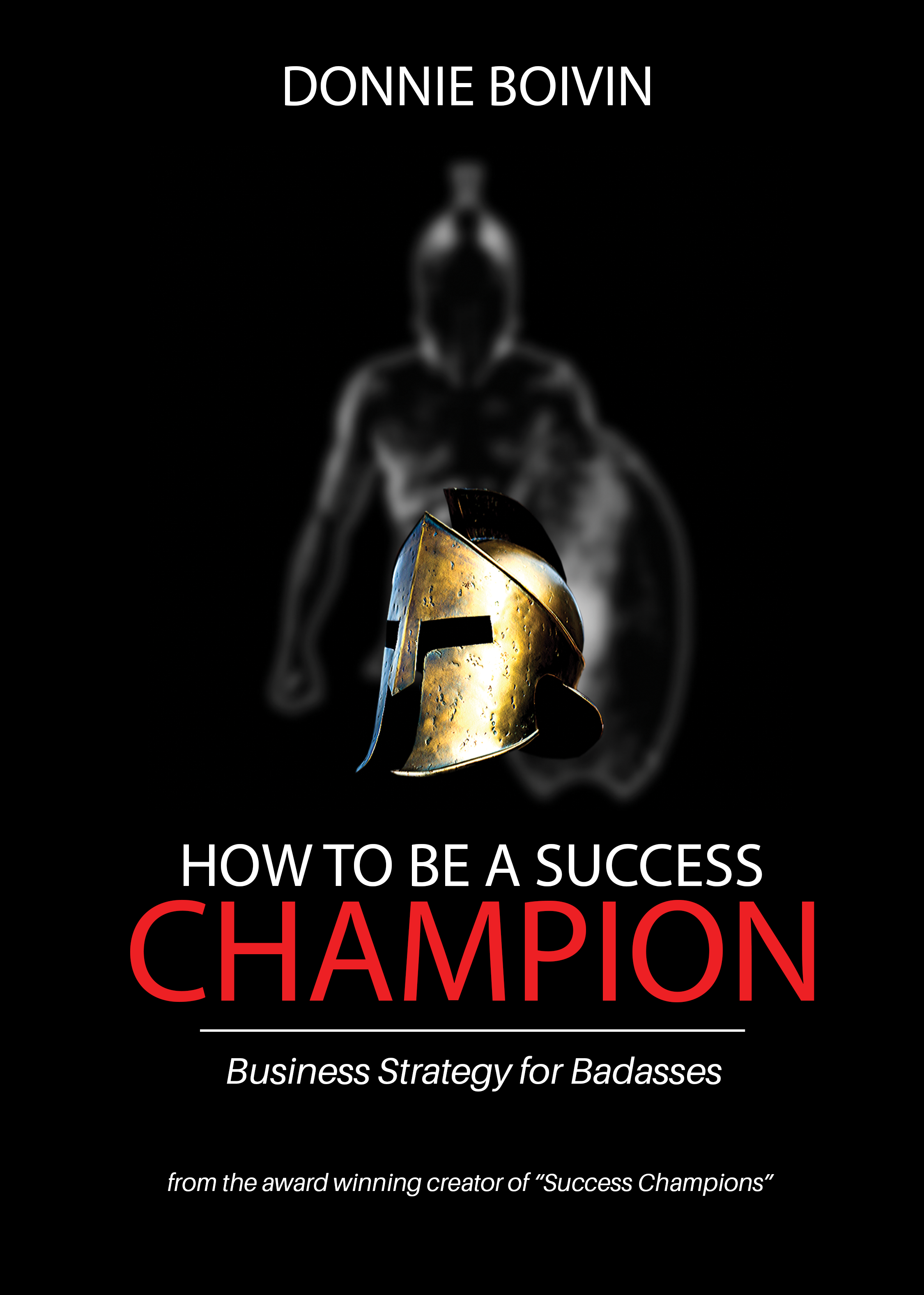 How to be a Success Champion: Business Strategy for Badasses