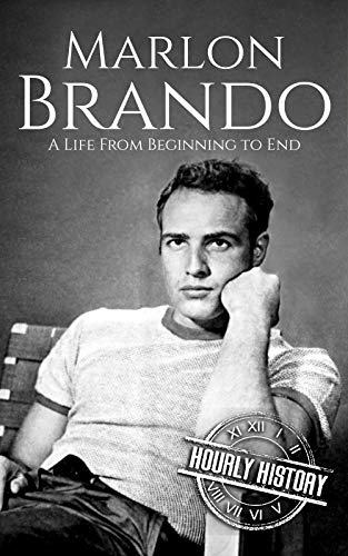 Marlon Brando: A Life from Beginning to End (Biographies of Actors Book 9)
