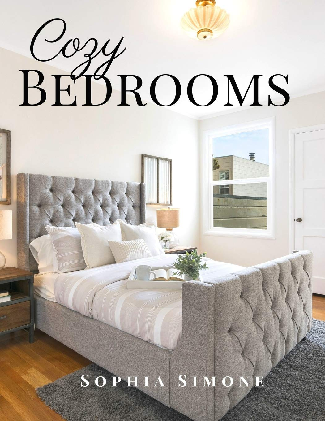 Cozy Bedrooms: A Beautiful Modern Architecture Interior Décor Minimalist Picture Book Indoor Photography Coffee Table Photobook Home Design Guide Book ... Images of Luxury Ultra-Modern Bed Rooms.