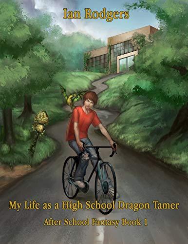 My Life As A High School Dragon Tamer: After School Fantasy Book 1