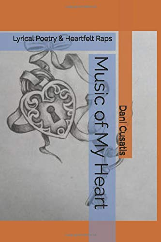 Music of My Heart: Lyrical Poetry & Heartfelt Raps