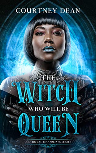 The Witch Who Will Be Queen: A Paranormal Romance (The Royal Bloodlines Book 1)