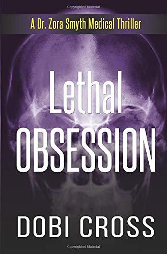 Lethal Obsession: A gripping medical thriller (Dr. Zora Smyth Medical Thriller Series)