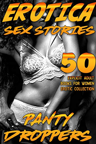 PANTY DROPPERS! 50 EXPLICIT EROTICA STORIES FOR WOMEN (ADULT SEX EROTIC BOOKS COLLECTION)