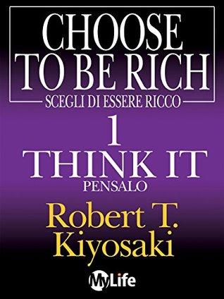 Scegli di essere ricco - Think it, Pensalo 1