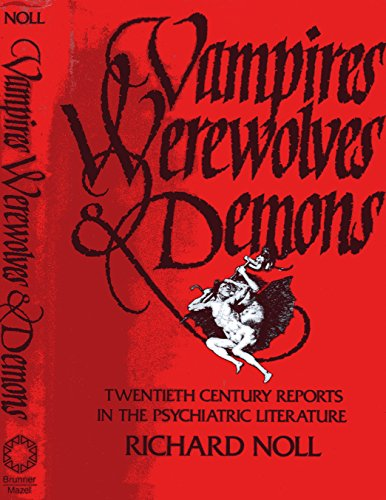 Vampires, Werewolves & Demons: Twentieth Century Reports in the Psychiatric Literature
