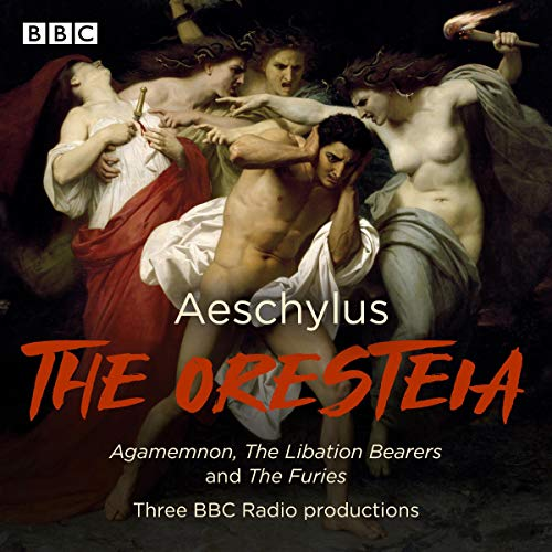 The Oresteia: Agamemnon, The Libation Bearers, and The Furies