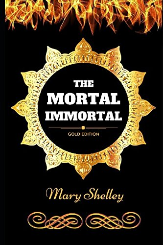 The Mortal Immortal: By Mary Shelley - Illustrated