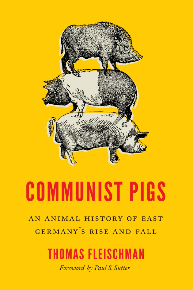 Communist Pigs: An Animal History of East Germany's Rise and Fall