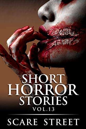 Short Horror Stories Vol. 13: Scary Ghosts, Monsters, Demons, and Hauntings