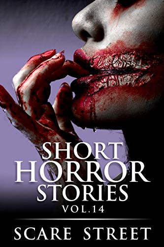 Short Horror Stories Vol. 14: Scary Ghosts, Monsters, Demons, and Hauntings