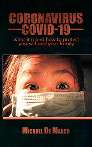 Coronavirus COVID-19: What is it and what you need to know to protect yourself and your family. A complete manual.
