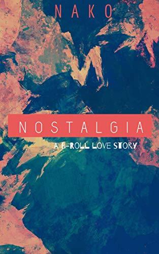 Nostalgia: A B-Roll Love Story