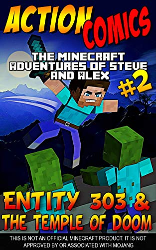 Action Comics: The Minecraft Adventures of Steve and Alex: Entity 303 & The Temple of Doom – Part Two (Minecraft Steve and Alex Adventures Book 45)