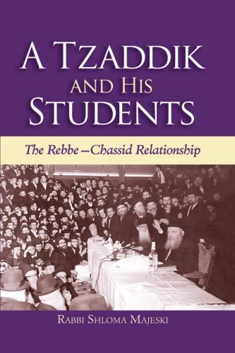A Tzadik and his Students: The Rebbe-chassid Relationship