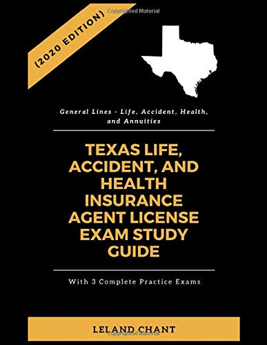 (2020 Edition) Texas Life, Accident and Health Insurance Agent License Exam Study Guide with 3 Complete Practice Exams: General Lines – Life, Accident, Health and Annuities