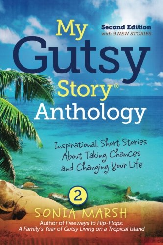 My Gutsy Story Anthology-2nd Edition with 9 New Stories: Inspirational Short Stories About Taking Chances and Changing Your Life (Volume 3)